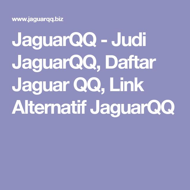 JaguarQQ - Judi JaguarQQ, Daftar Jaguar QQ, Link Alternatif JaguarQQ