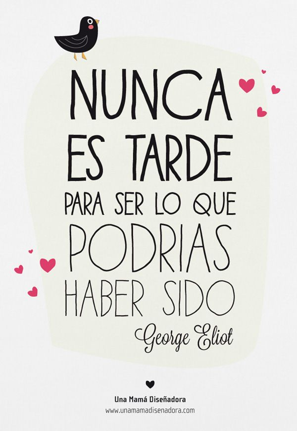 Nunca es tarde...- Teresa Restegui http://www.pinterest.com/teretegui/ ✔