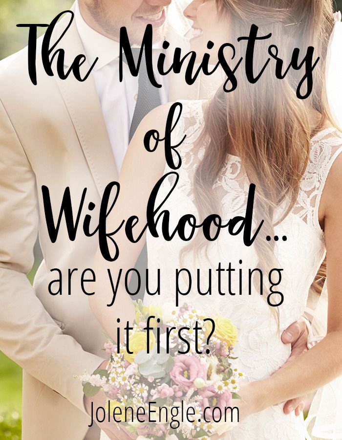The Ministry of Wifehood...are you putting it first? http://joleneengle.com/ministry-wifehood-putting-first/