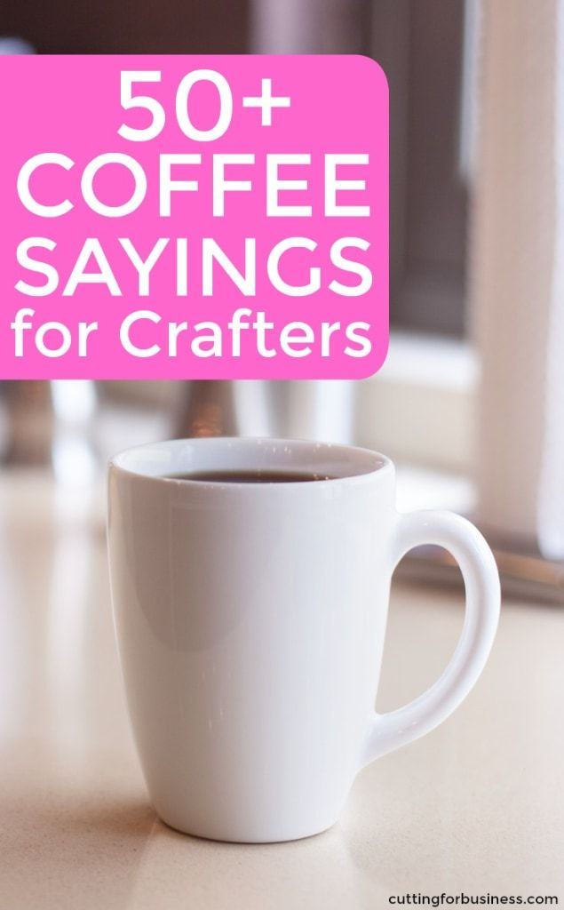 50+ Coffee Sayings for Crafters - Silhouette Portrait or Cameo and Cricut Explore or Maker - http://cuttingforbusiness.com/2018/03/05/50-coffee-sayings-for-crafters/