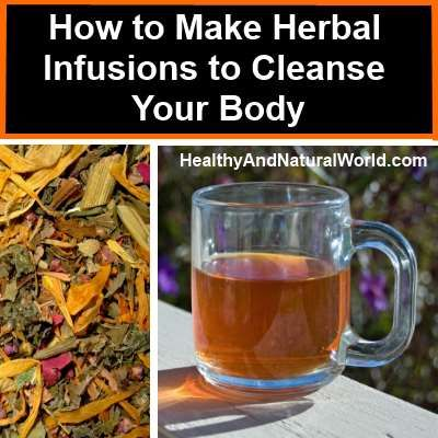 How to Make Herbal Infusions to Cleanse Your Body - Healthy and Natural World