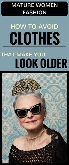 Mature Women Fashion! How To Avoid Clothes That Make You Look Older
