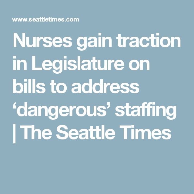 Nurses gain traction in Legislature on bills to address 'dangerous' staffing | The Seattle Times