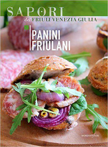 """""""Panini Friulani"""" a cura di Giulia Godeassi.  Preparate taglieri, speck, formaggi, salame....e preparatevi a seguire le sue ricette."""
