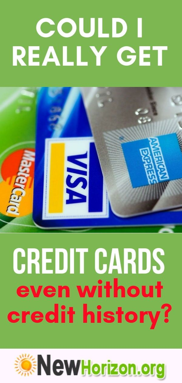 Could I Really Get Credit Cards Even Without Credit History Credit Card Credit Score Guaranteed Approval Credit Card