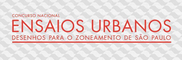 """Concurso Nacional Ensaios Urbanos: Desenhos para o Zoneamento de São Paulo"""", promovido pela Prefeitura de São Paulo e organizado pelo Instituto de Arquitetos do Brasil – Departamento de São Paulo (IAB-SP)"""