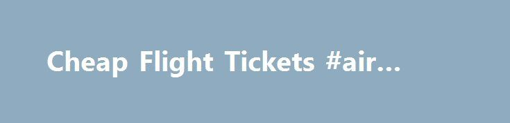 Cheap Flight Tickets #air #ticket http://entertainment.remmont.com/cheap-flight-tickets-air-ticket-3/  #air ticket # Cheap Flight Tickets, Lowest Airfare, Cheap Flight Deals by comparing over millions of routes on hundreds of airlines travel agents at Skyscanner.co.in…