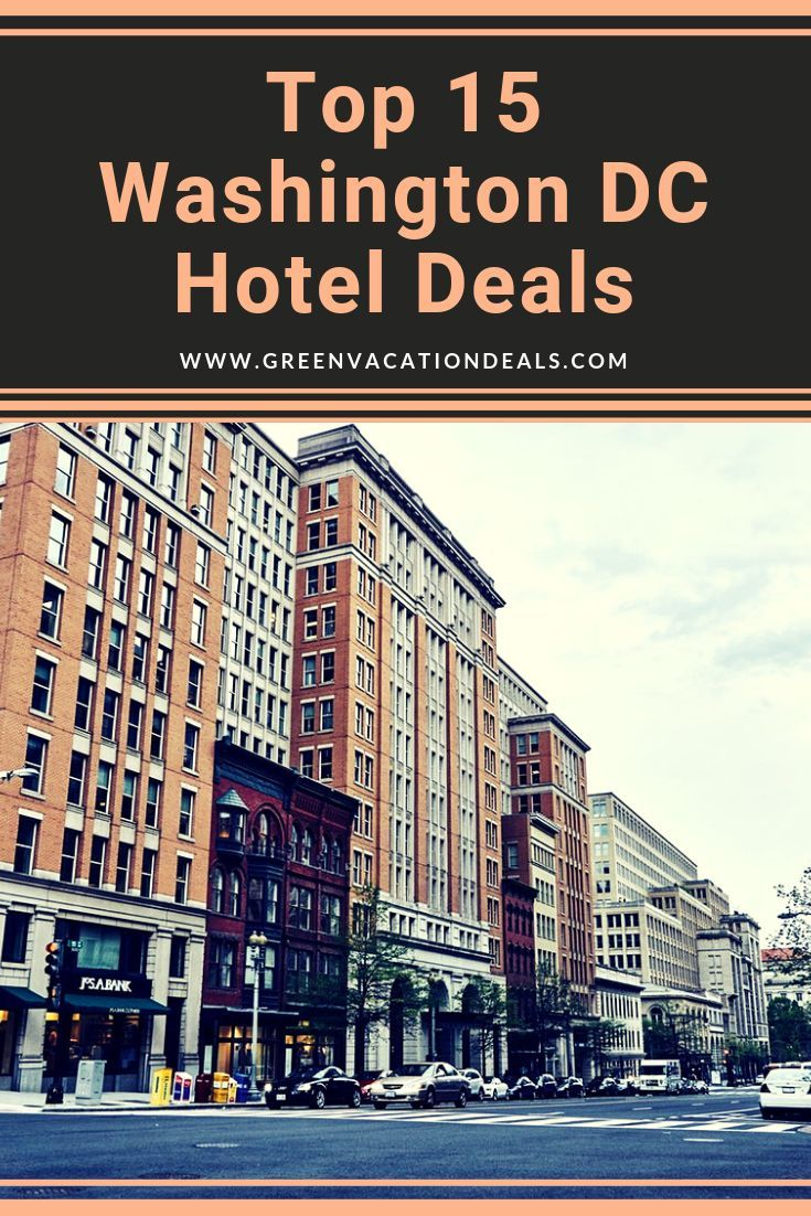 Top 15 Washington Dc Hotel Deals Washington Dc Hotels Dc Hotel Washington Dc Travel