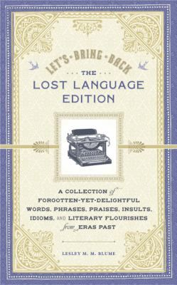 Too often, when struggling to find just the right turn of phrase, exclamation of joy, or witty barb, it's easy to forget that history is positively brimming with rich words deserving of rejuvenation. Lesley M. M. Blume gathers forgotten words, phrases, names, insults, and idioms, plus fascinating and funny anecdotes, etymologies, and occasions for use.