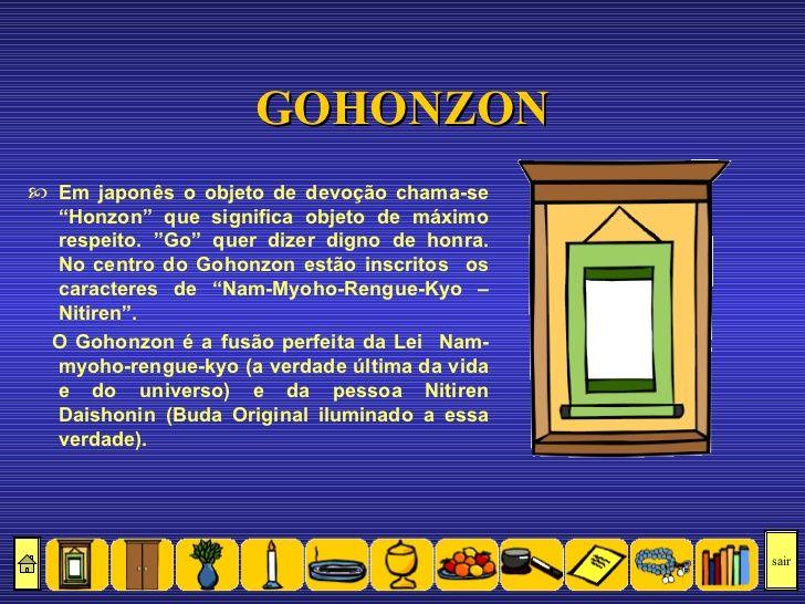 """GOHONZON Em japonês o objeto de devoção chama-se """"Honzon"""" que significa objeto de máximo respeito. """"Go"""" quer dizer..."""
