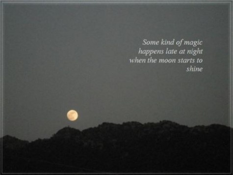 ...Some kind of magic happens late at night when the moon starts to shine...