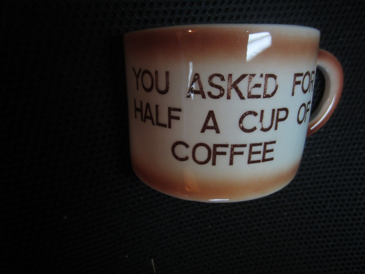 ONE HALF of a CUP You Asked For Half a Cup of Coffee Niagara falls ...