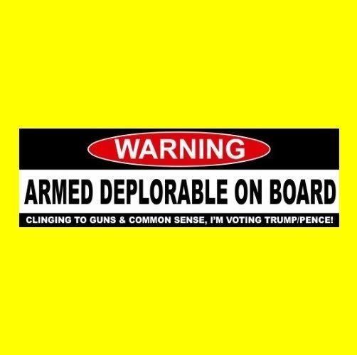 """ARMED DEPLORABLE ON BOARD"" Anti Hillary BUMPER STICKER decal Trump & Pence…"