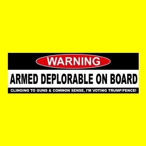 """ARMED DEPLORABLE ON BOARD"" Anti Hillary BUMPER STICKER decal Trump & Pence…"