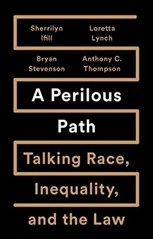 A Perilous Path: Talking Race, Inequality, and the Law by Sherrilyn Ifill, Loretta Lynch, Bryan Stevenson, Anthony C. Thompson
