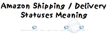 Amazon Shipping / Delivery Statuses Meaning