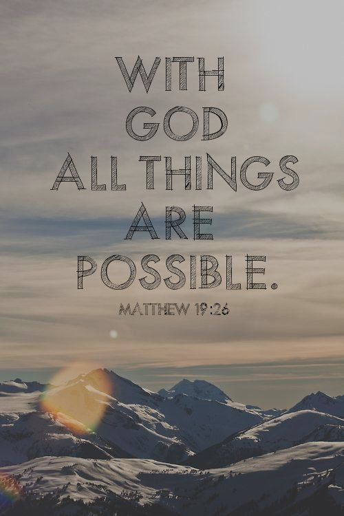 Scripture; God Makes Everything Possible. He Does Everything That He Can To  Make Us