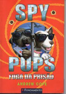 Sebo Felicia Morais: Spy Pups- Fuga da Prisão- Andrew Cope