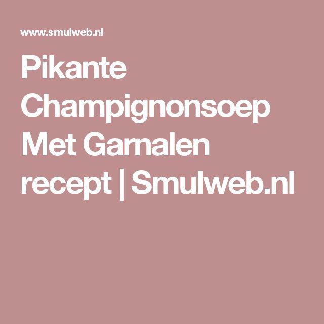Pikante Champignonsoep Met Garnalen recept | Smulweb.nl