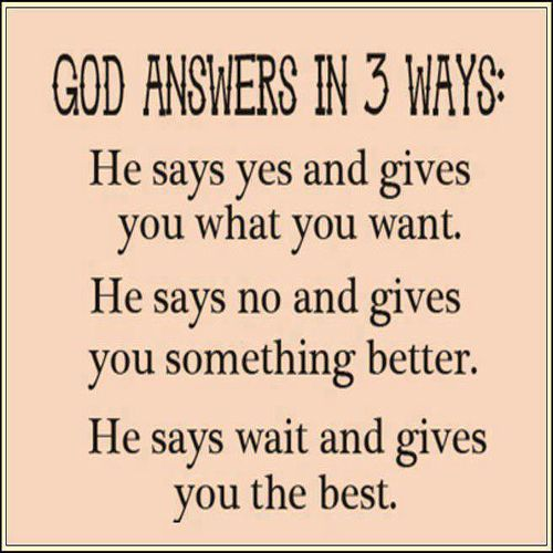 It doesn't matter how He answers, just know that He will. He is God. ♥♥♥ Amen.