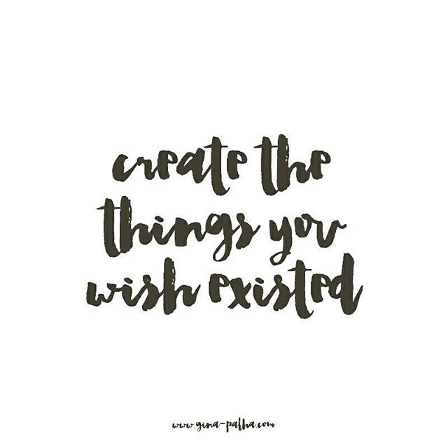 // FOOD FOR THOUGHT \\ Create the things you wish existed.