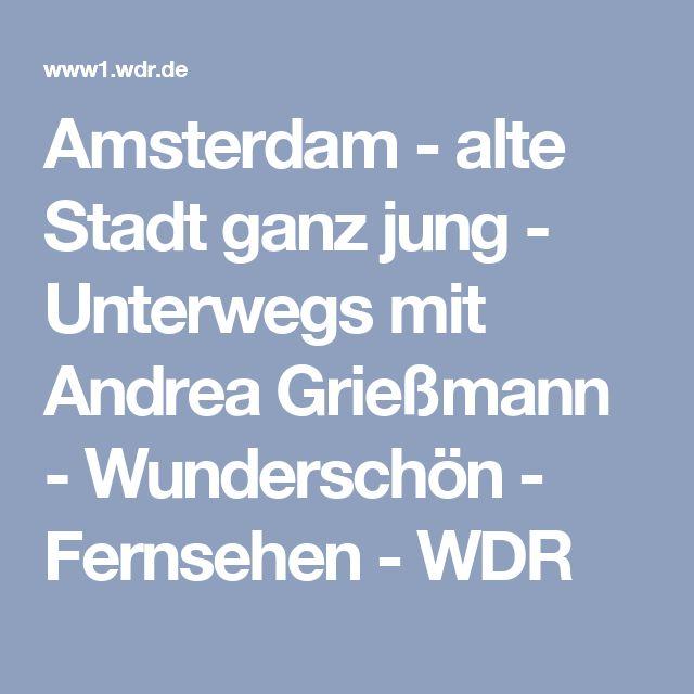 Amsterdam - alte Stadt ganz jung - Unterwegs mit Andrea Grießmann - Wunderschön - Fernsehen - WDR