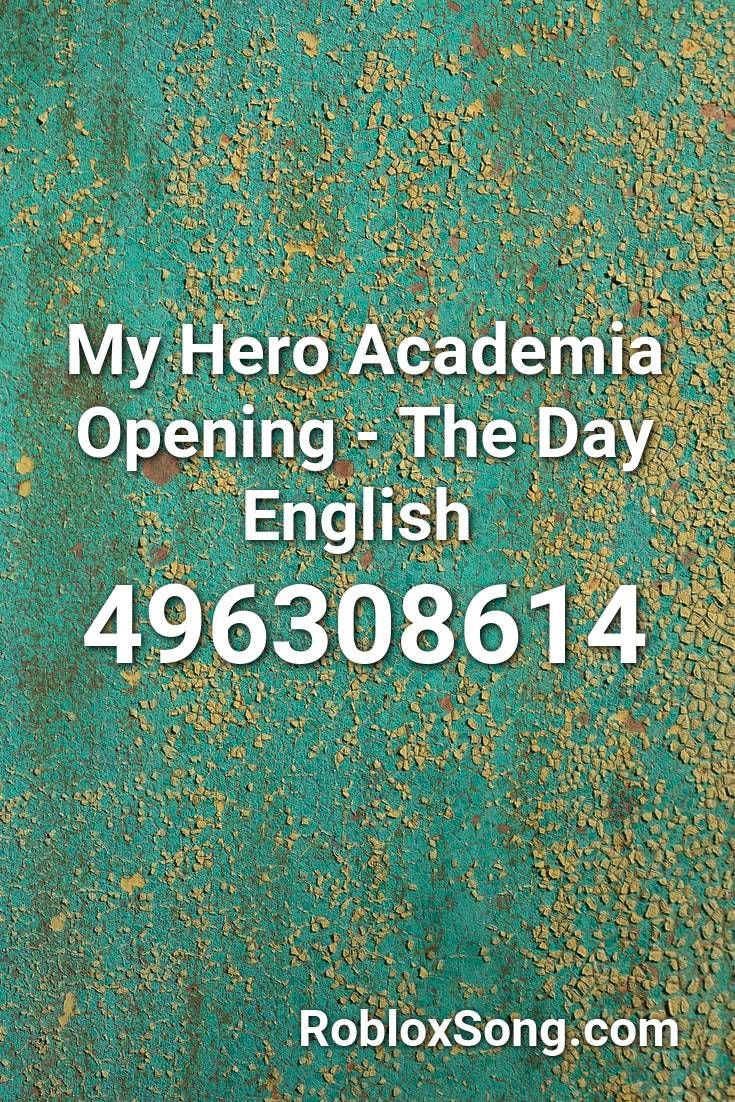 My Hero Academia Opening The Day English Roblox Id Roblox Music Codes Songs Theme Song Roblox
