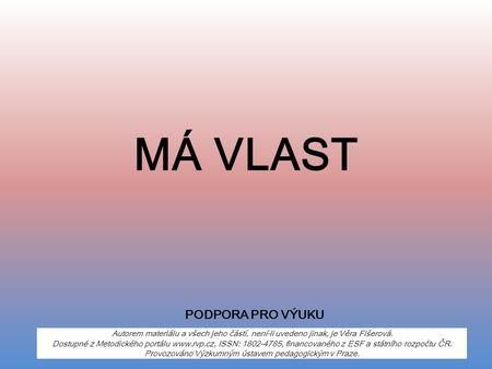 MÁ VLAST Autorem materiálu a všech jeho částí, není-li uvedeno jinak, je Věra Fišerová. Dostupné z Metodického portálu www.rvp.cz, ISSN: 1802-4785, financovaného.