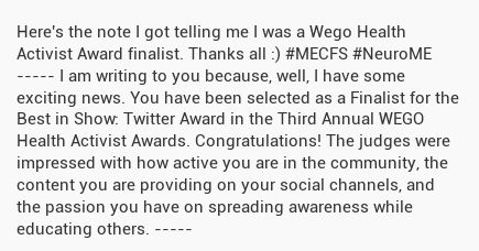 (from Feb 3) Here's the note I got telling me I was a Wego Health Activist Award finalist. Thanks all :)