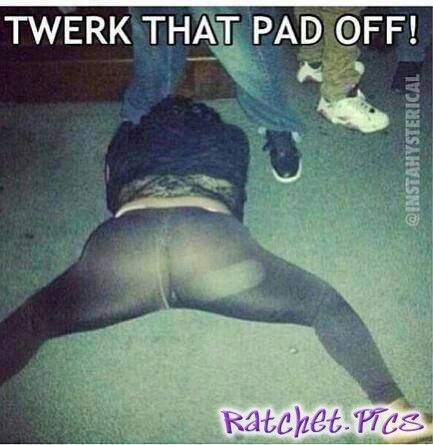 Twerk,Twerk, Twerk that pad off - Ratchet @adriplease @AmandasNeet @jen1too lmao