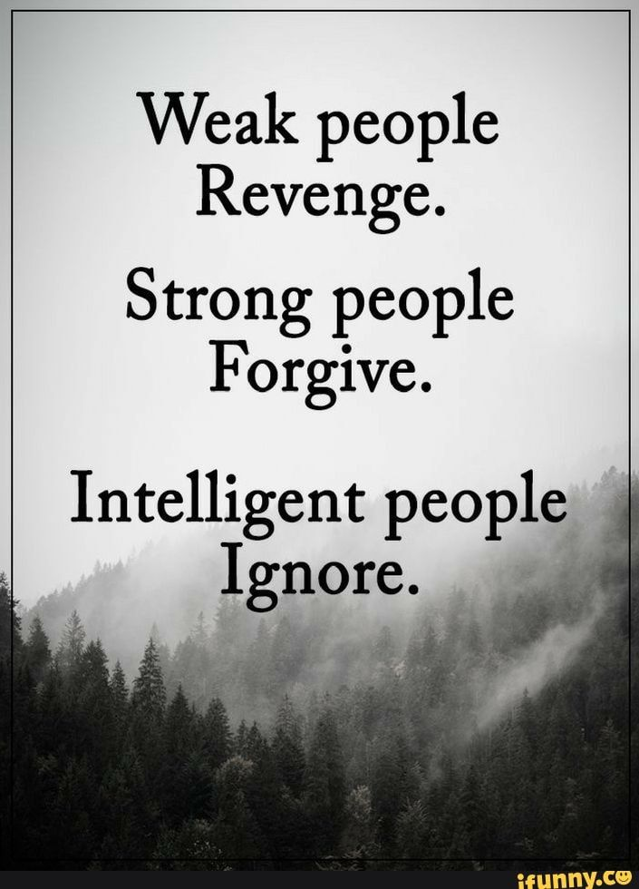 Weak People Revenge Strong People Forgive Intelligent People Ignore Ifunny Wise Quotes Words Quotes Life Quotes