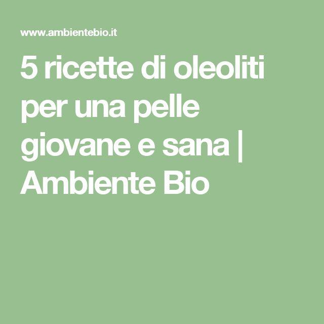 5 ricette di oleoliti per una pelle giovane e sana | Ambiente Bio
