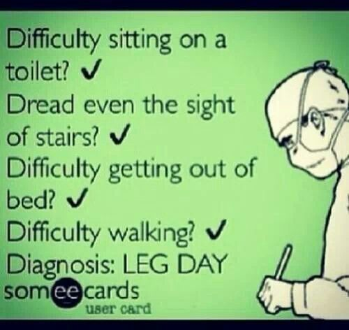 hahahaha Leg day!! That's what happens to me.