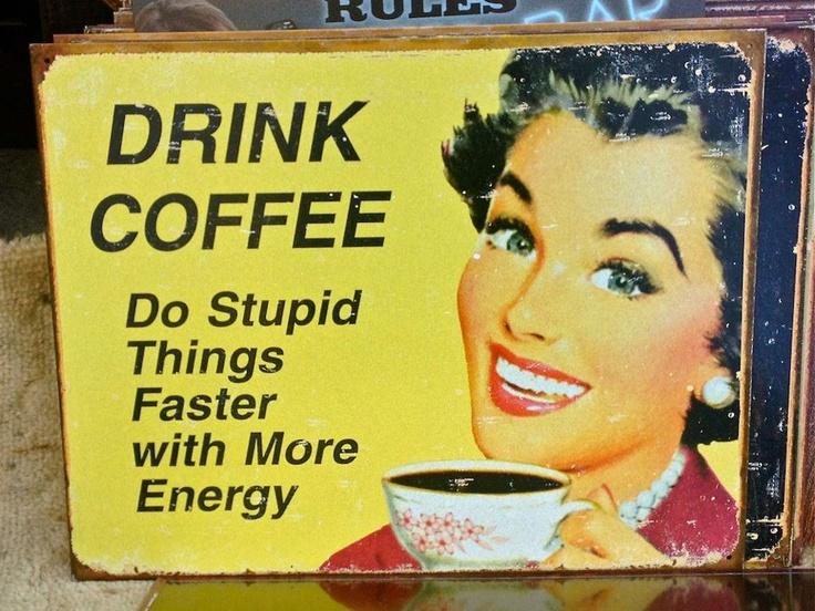 Drink coffee....for JOY JOY