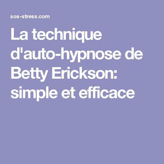 La technique d'auto-hypnose de Betty Erickson: simple et efficace