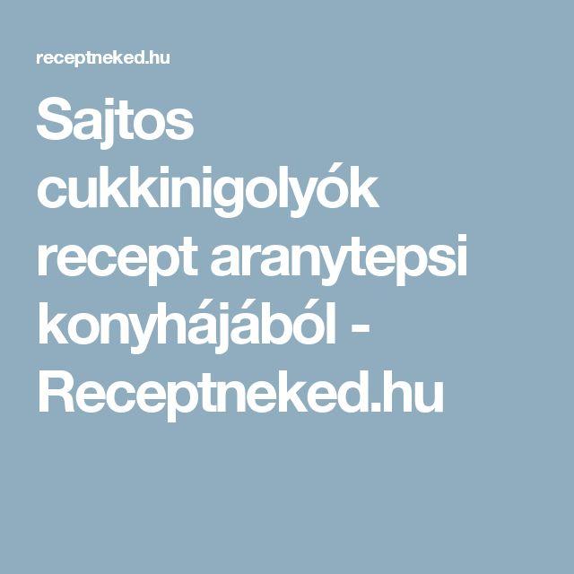 Sajtos cukkinigolyók recept aranytepsi konyhájából - Receptneked.hu