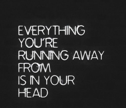 "Everything you're running away from is in your head ... ... ""Fear is the…"