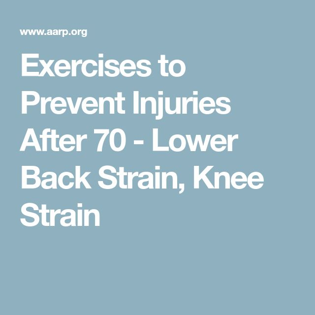 Exercises to Prevent Injuries After 70 - Lower Back Strain, Knee Strain