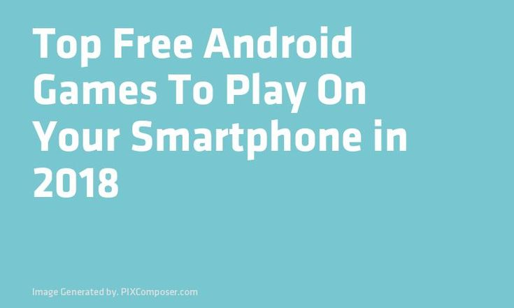 Top Free #Android #Games To Play On Your #Smartphone in 2018