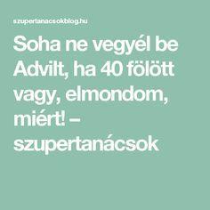 Soha ne vegyél be Advilt, ha 40 fölött vagy, elmondom, miért! – szupertanácsok