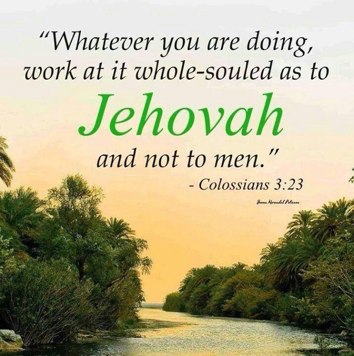 """Colossiens 3:23 """"Tout ce que vous faites, travaillez-y de toute votre âme, comme pour Jéhovah et non pour les hommes."""""""