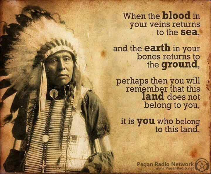This land does not belong to you...it is you who belongs to the land.