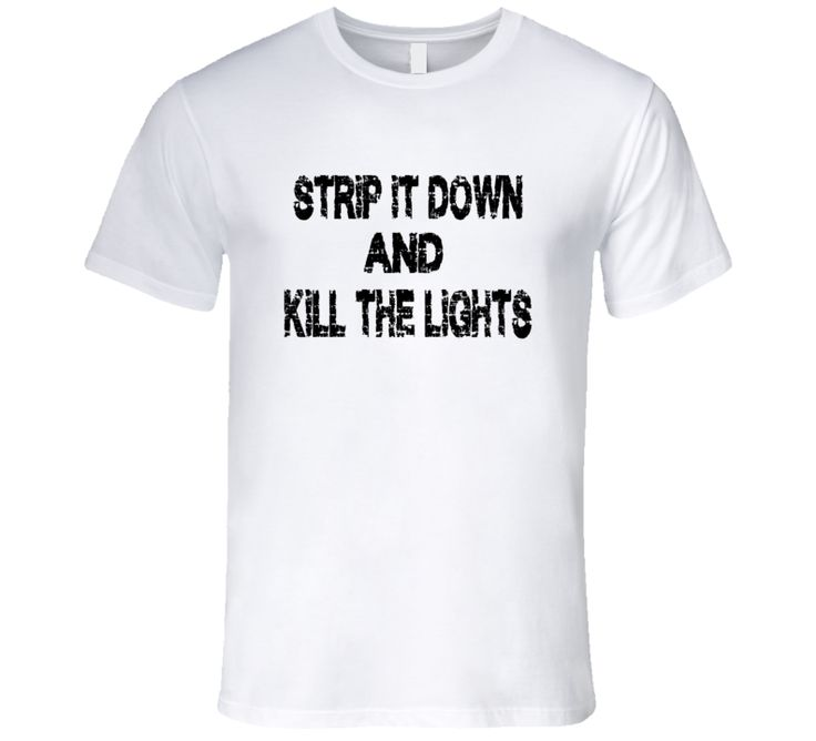 Strip it down Kill The LIghts Luke Bryan Country Song Lyrics T-Shirt