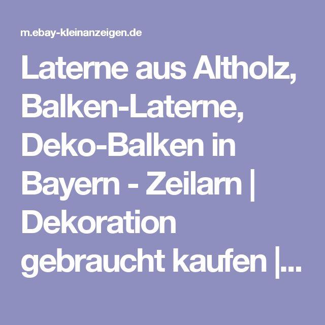 Laterne aus Altholz, Balken-Laterne, Deko-Balken in Bayern - Zeilarn | Dekoration gebraucht kaufen | eBay Kleinanzeigen