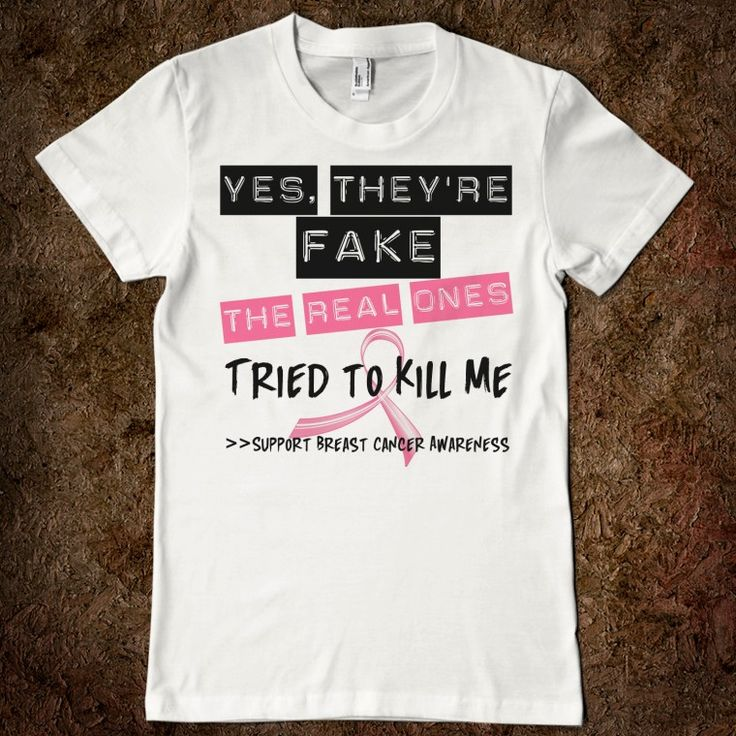 """breast cancer awareness                               """"Yes, they're fake. The real ones tried to kill me."""""""