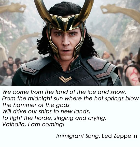 """Valhalla, I am coming!"" — Immigrant Song, Led Zeppelin https://www.youtube.com/watch?v=kEGuHdKn0Lc (Thor: Ragnarok teaser trailer soundtrack)"