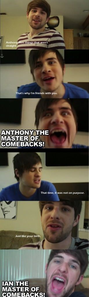 Ian and Anthony the masters of comebacks!!! Haha I laughed so hard reading this