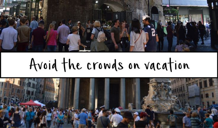 How to avoid crowds on vacation: My top 4 tips