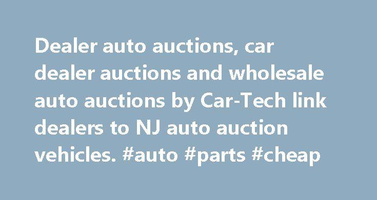Dealer auto auctions, car dealer auctions and wholesale auto auctions by Car-Tech link dealers to NJ auto auction vehicles. #auto #parts #cheap http://auto-car.remmont.com/dealer-auto-auctions-car-dealer-auctions-and-wholesale-auto-auctions-by-car-tech-link-dealers-to-nj-auto-auction-vehicles-auto-parts-cheap/  #insurance auto auction # Dealer Auto Auction A Flexible Dealer Auto Auction At […]