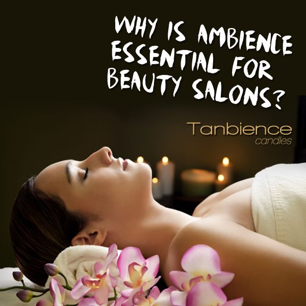 Why is ambience essential for beauty salons. Tips to create the ultimate space for beauty and indulgence. #beautysalon #candles #salons #decorating